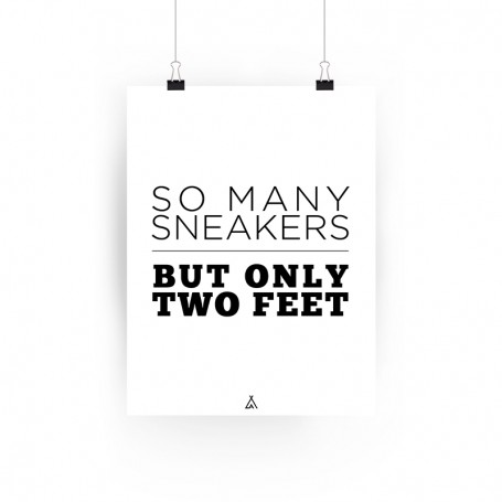 So Many Sneakers But Only Two Feet Poster   La Sneakerie